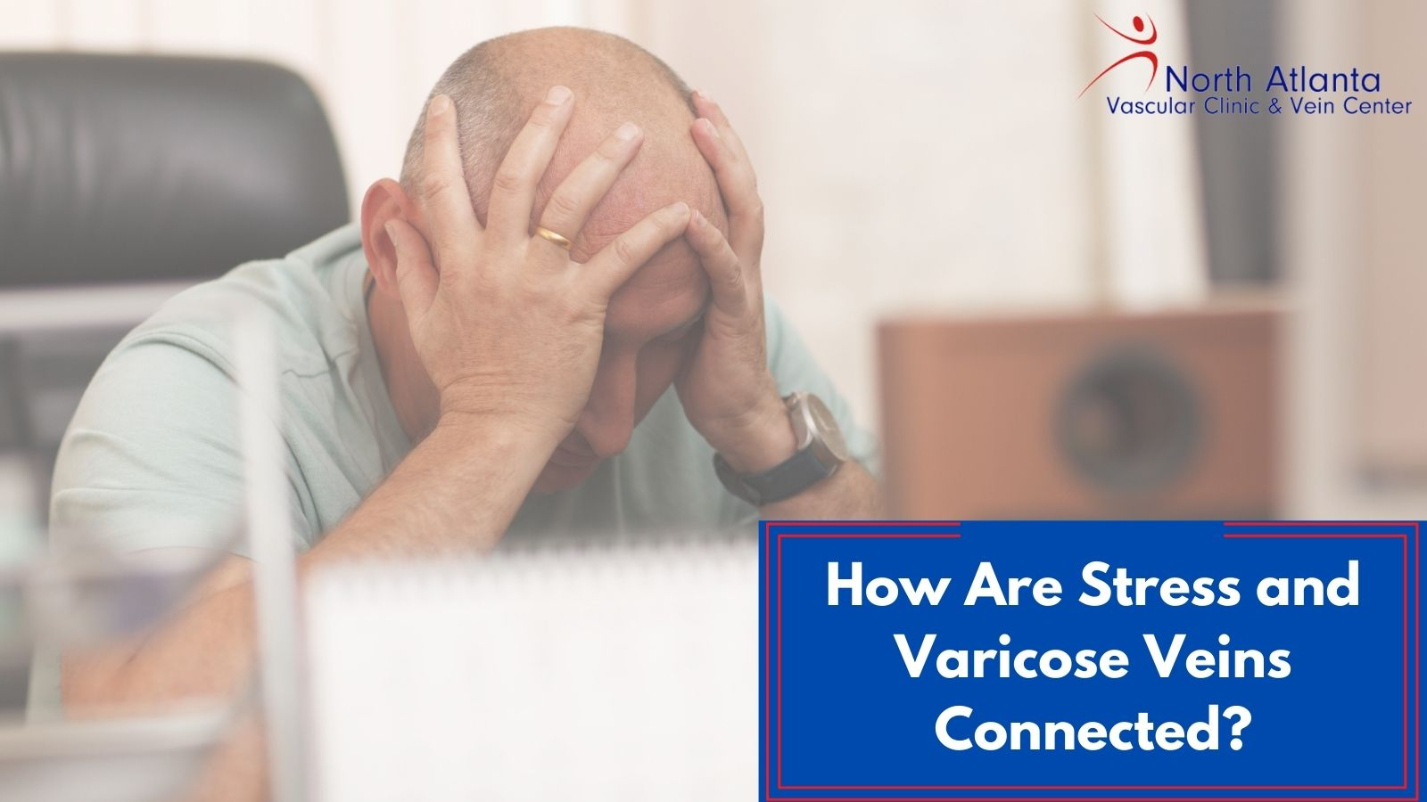 How Are Stress and Varicose Veins Connected?